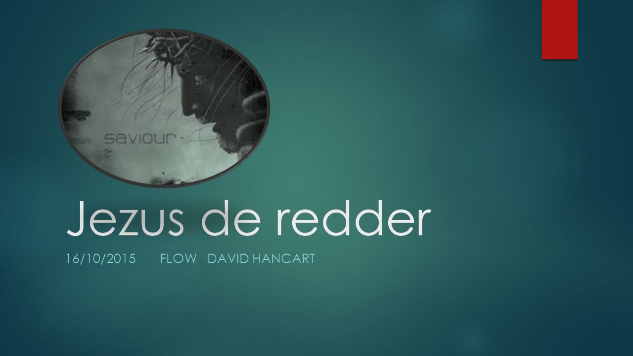 Jezus de redder 16/10/2015 Flow david hancart