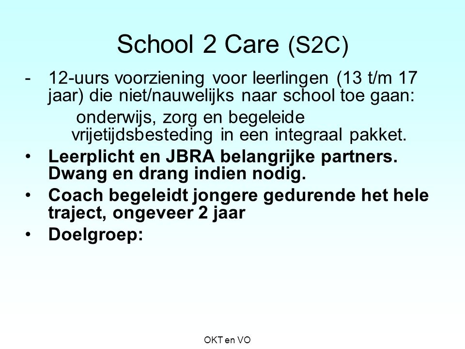 School 2 Care (S2C) 12-uurs voorziening voor leerlingen (13 t/m 17 jaar) die niet/nauwelijks naar school toe gaan: