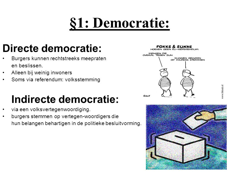 §1: Democratie: Directe democratie: Indirecte democratie: