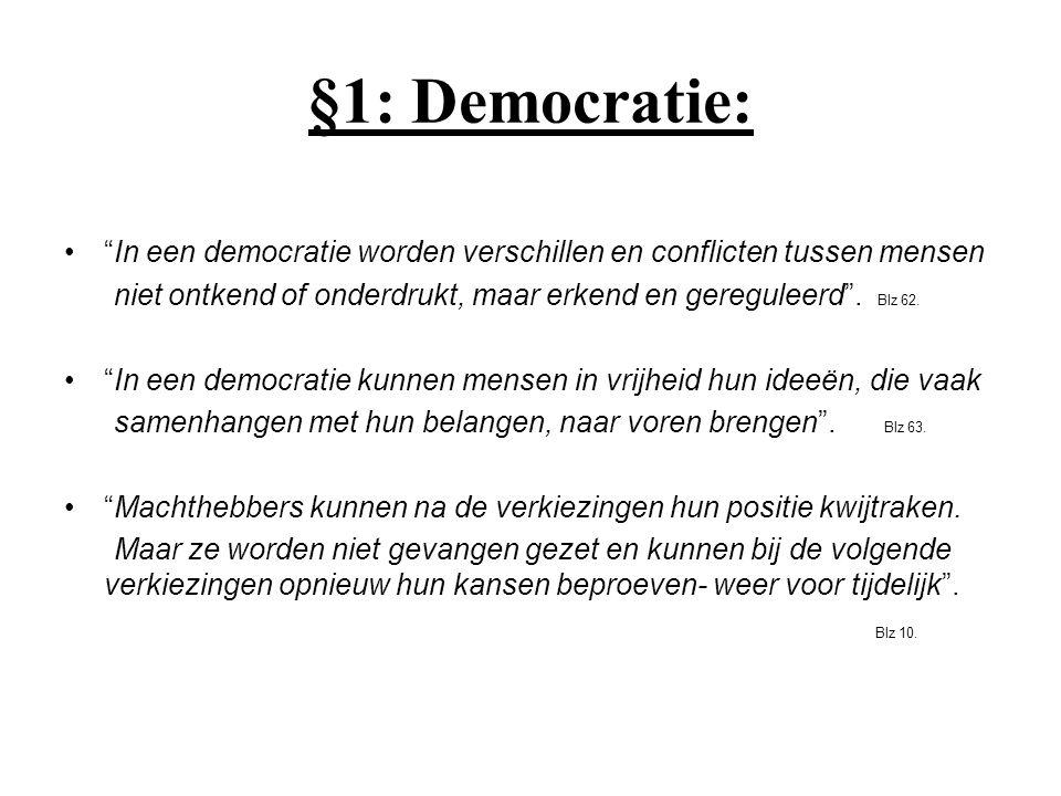 §1: Democratie: In een democratie worden verschillen en conflicten tussen mensen. niet ontkend of onderdrukt, maar erkend en gereguleerd . Blz 62.