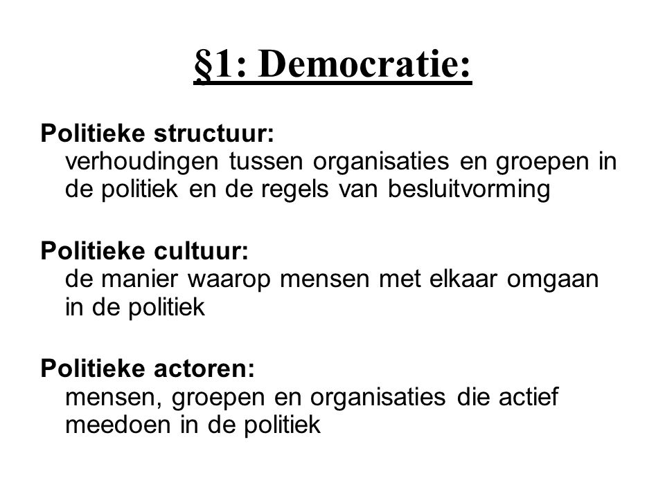 §1: Democratie: Politieke structuur: verhoudingen tussen organisaties en groepen in de politiek en de regels van besluitvorming.