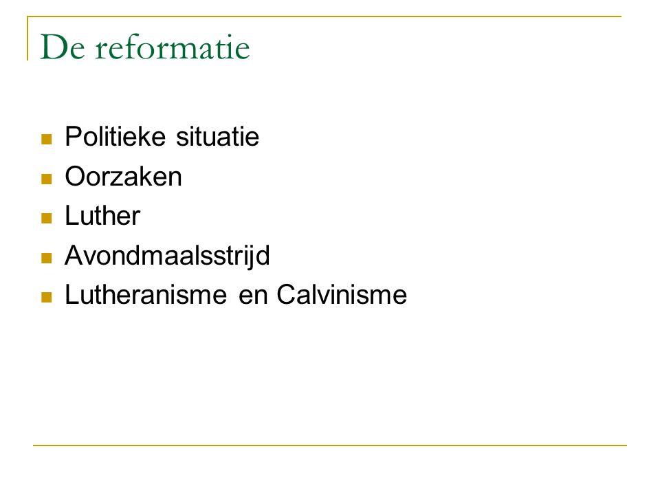 De reformatie Politieke situatie Oorzaken Luther Avondmaalsstrijd