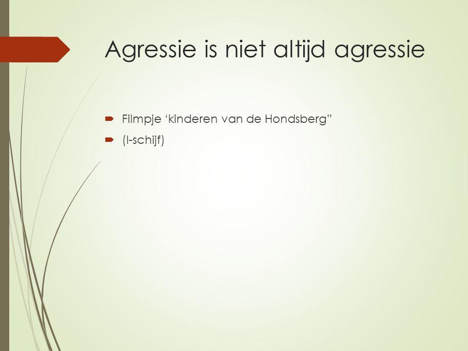 Agressie is niet altijd agressie