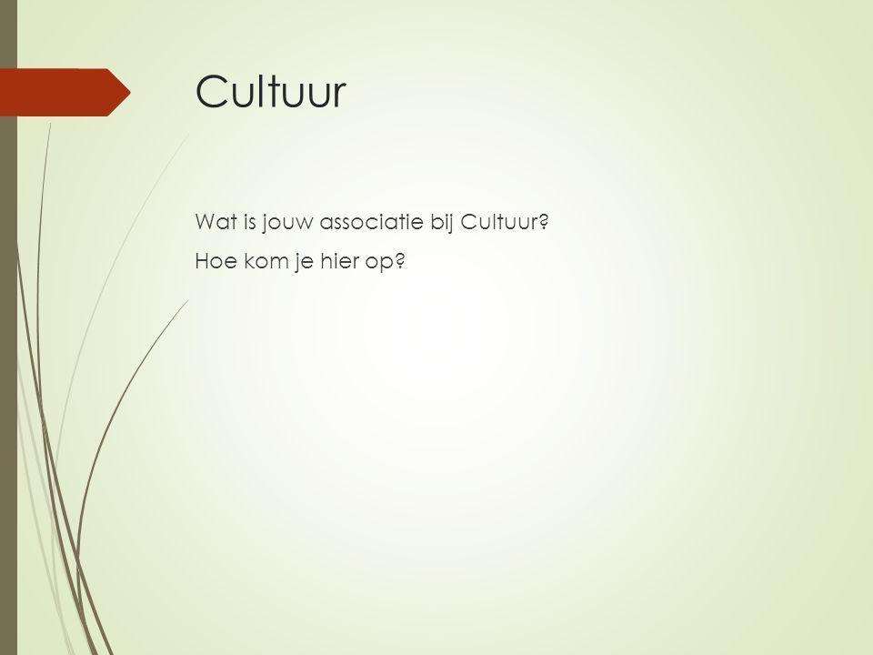 Cultuur Wat is jouw associatie bij Cultuur Hoe kom je hier op