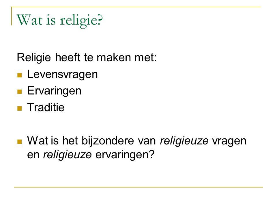 Wat is religie Religie heeft te maken met: Levensvragen Ervaringen