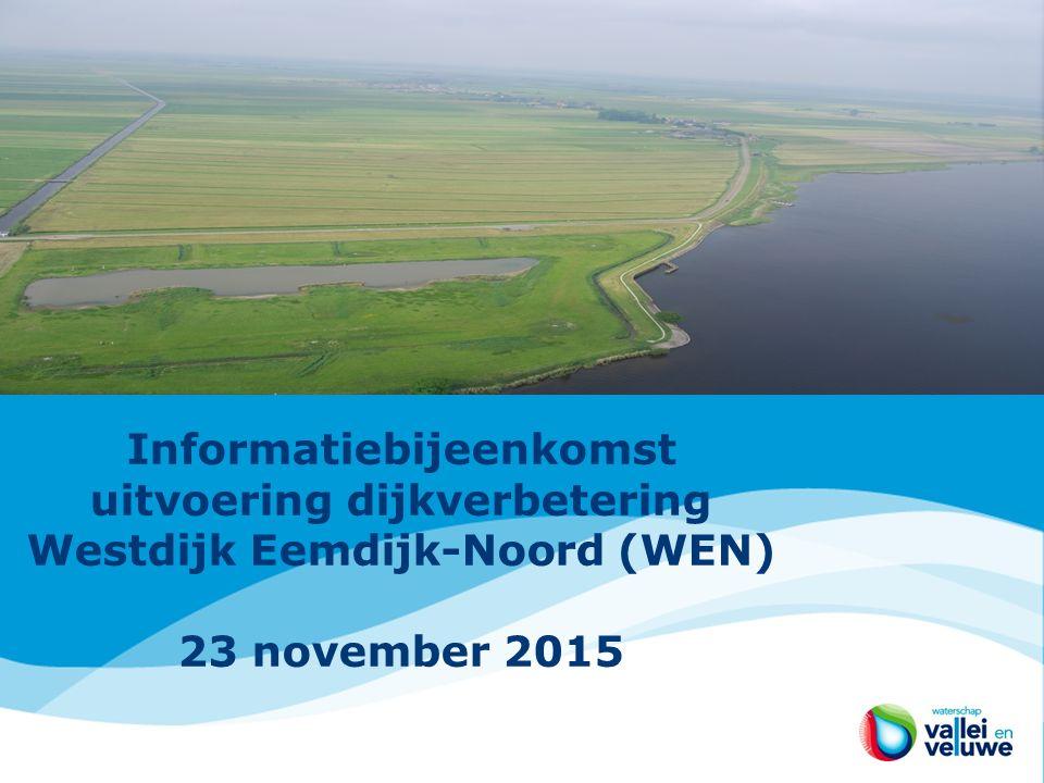 Informatiebijeenkomst uitvoering dijkverbetering Westdijk Eemdijk-Noord (WEN) 23 november 2015