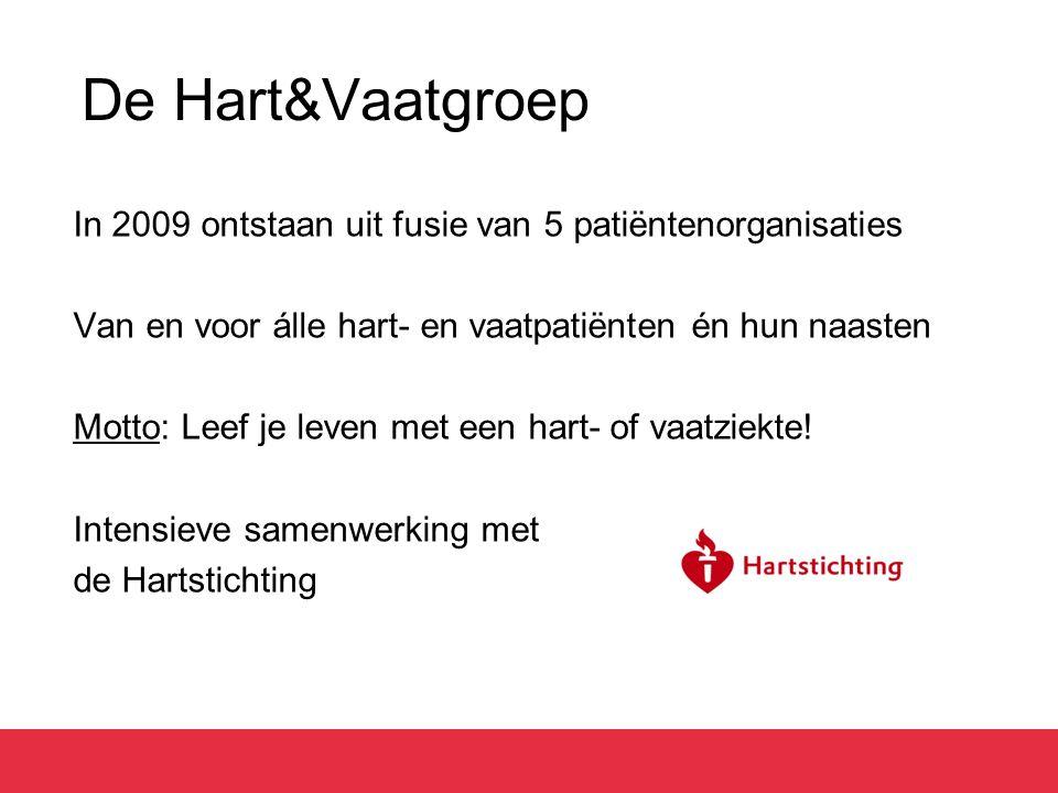 De Hart&Vaatgroep In 2009 ontstaan uit fusie van 5 patiëntenorganisaties. Van en voor álle hart- en vaatpatiënten én hun naasten.