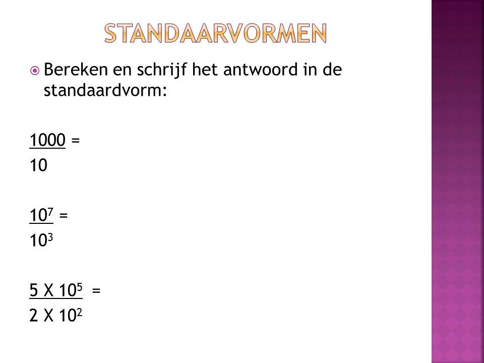 Standaarvormen Bereken en schrijf het antwoord in de standaardvorm: