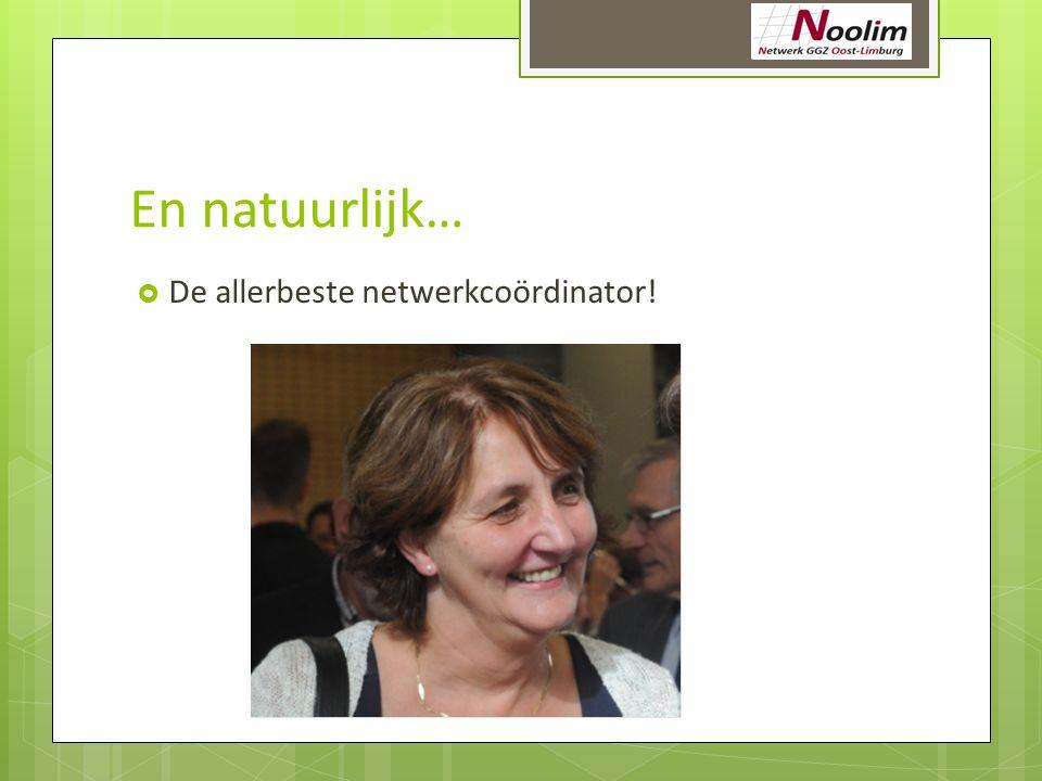 En natuurlijk… De allerbeste netwerkcoördinator!