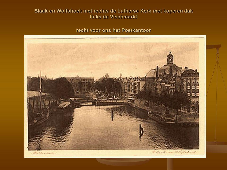 Blaak en Wolfshoek met rechts de Lutherse Kerk met koperen dak links de Vischmarkt recht voor ons het Postkantoor