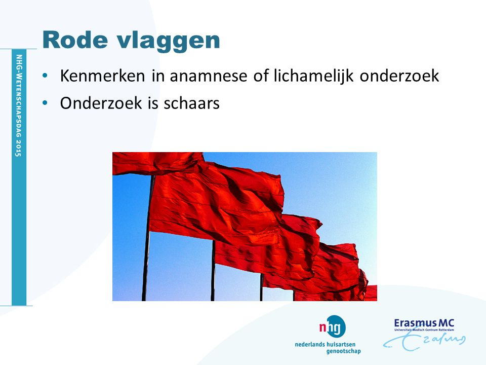 Rode vlaggen Kenmerken in anamnese of lichamelijk onderzoek