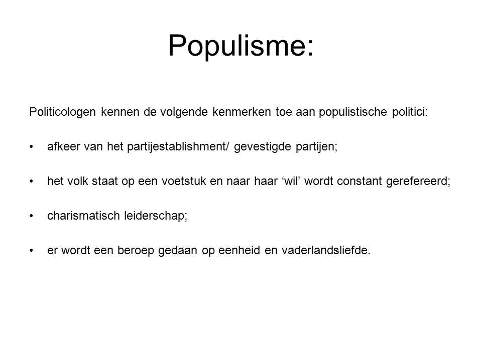 Populisme: Politicologen kennen de volgende kenmerken toe aan populistische politici: afkeer van het partijestablishment/ gevestigde partijen;