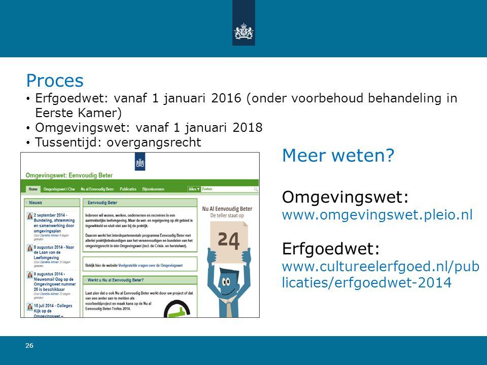 Proces Erfgoedwet: vanaf 1 januari 2016 (onder voorbehoud behandeling in Eerste Kamer) Omgevingswet: vanaf 1 januari 2018.