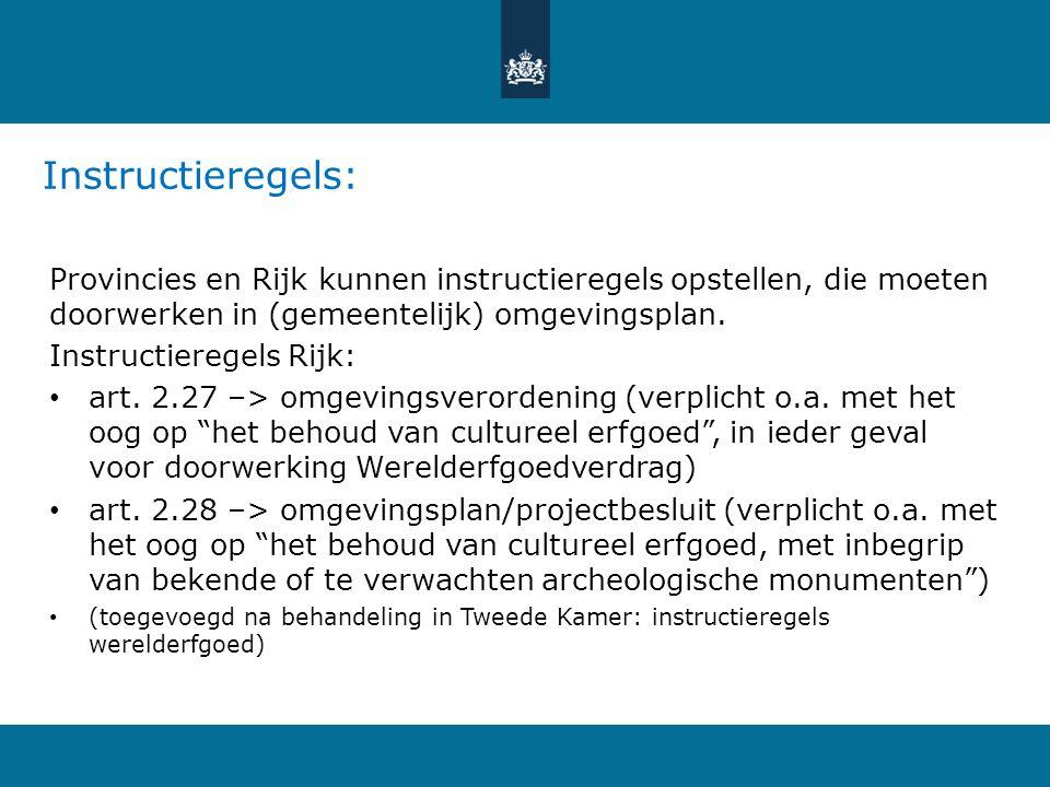 Instructieregels: Provincies en Rijk kunnen instructieregels opstellen, die moeten doorwerken in (gemeentelijk) omgevingsplan.