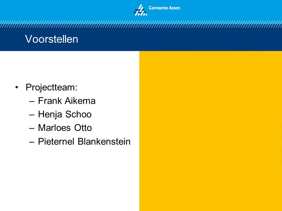 Voorstellen Projectteam: Frank Aikema Henja Schoo Marloes Otto
