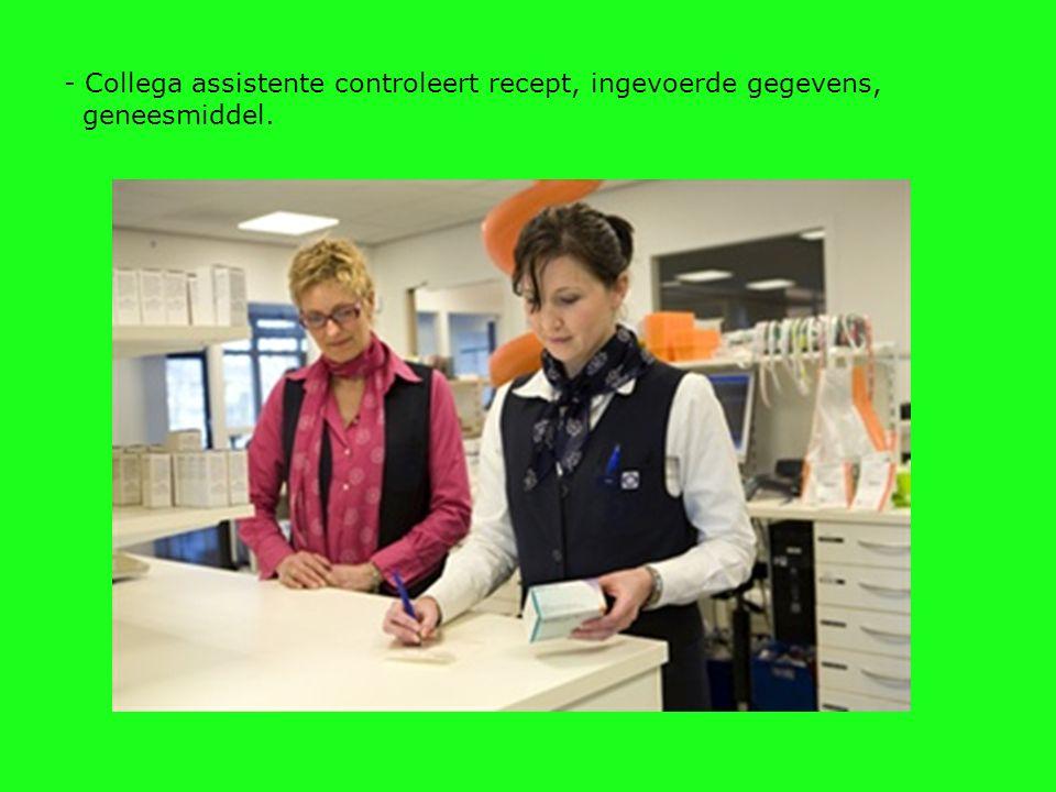 - Collega assistente controleert recept, ingevoerde gegevens, geneesmiddel.