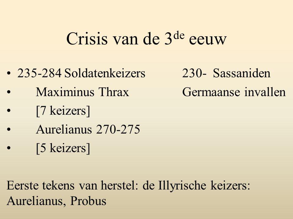 Crisis van de 3de eeuw 235-284 Soldatenkeizers 230- Sassaniden