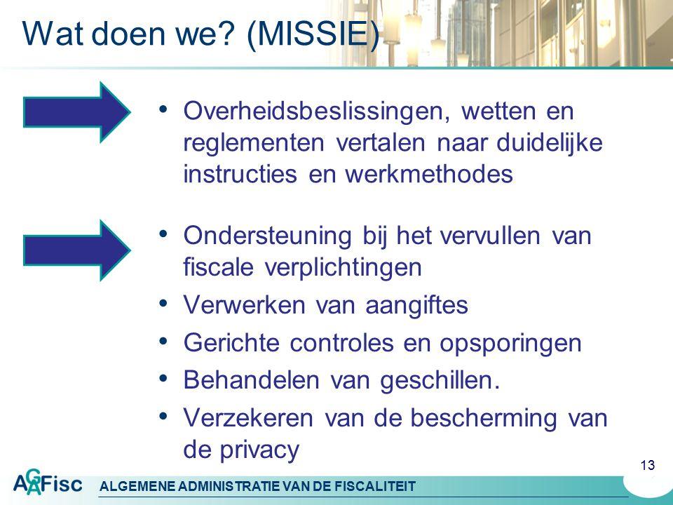 Wat doen we (MISSIE) Overheidsbeslissingen, wetten en reglementen vertalen naar duidelijke instructies en werkmethodes.