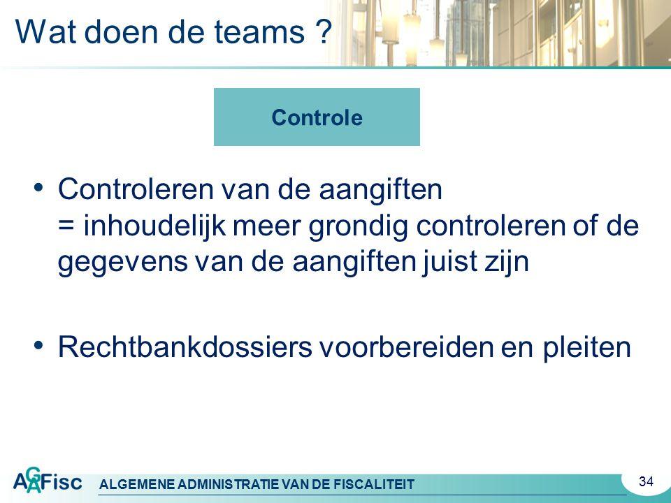 Wat doen de teams Controle. Controleren van de aangiften = inhoudelijk meer grondig controleren of de gegevens van de aangiften juist zijn.