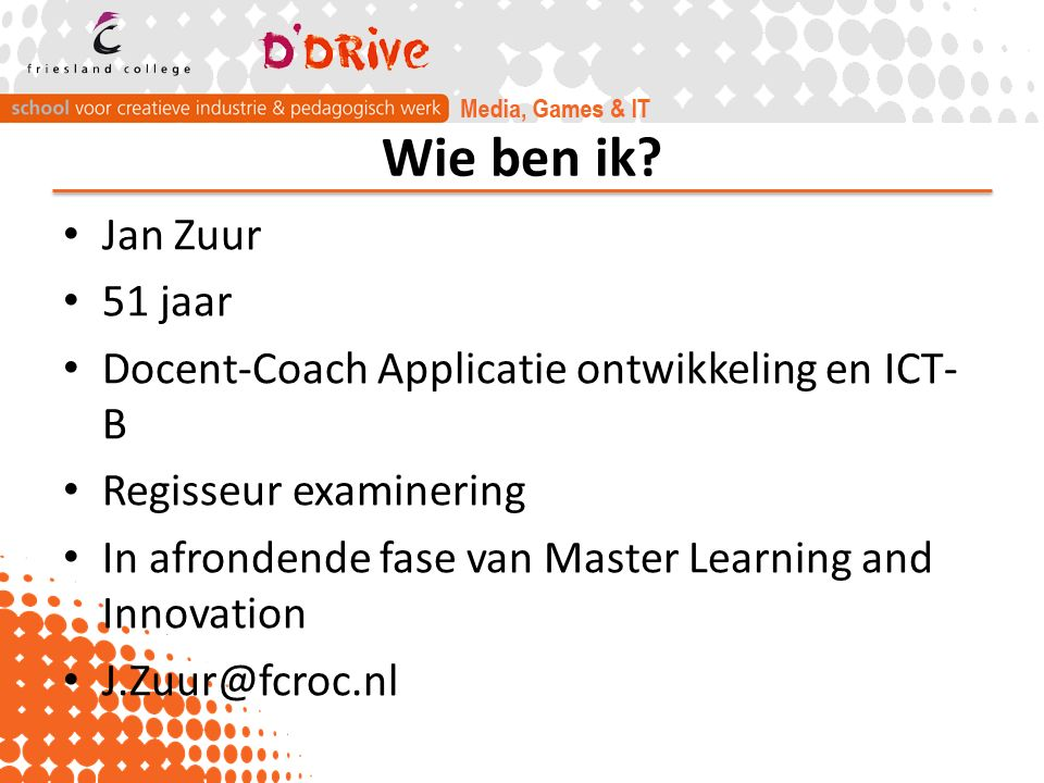 Wie ben ik Jan Zuur. 51 jaar. Docent-Coach Applicatie ontwikkeling en ICT-B. Regisseur examinering.