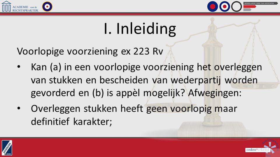 I. Inleiding Voorlopige voorziening ex 223 Rv