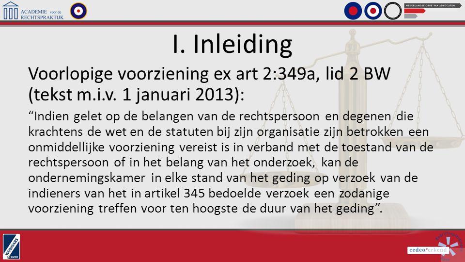 I. Inleiding Voorlopige voorziening ex art 2:349a, lid 2 BW (tekst m.i.v. 1 januari 2013):