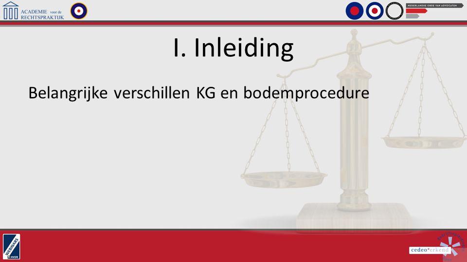 I. Inleiding Belangrijke verschillen KG en bodemprocedure