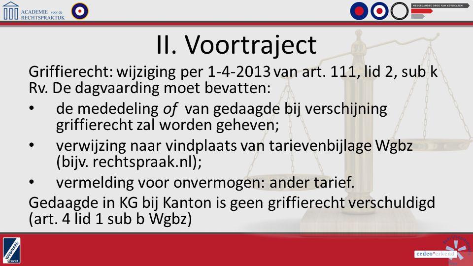 II. Voortraject Griffierecht: wijziging per 1-4-2013 van art. 111, lid 2, sub k Rv. De dagvaarding moet bevatten: