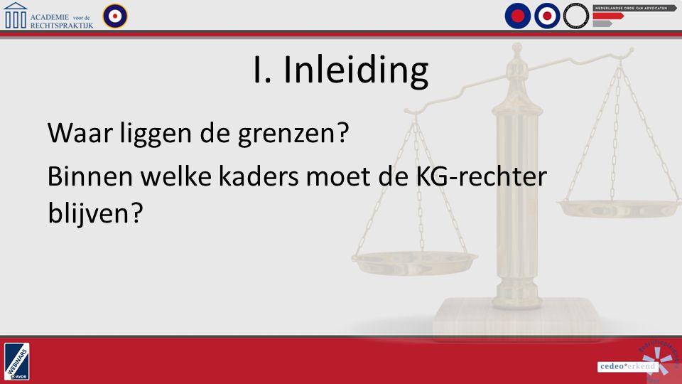 I. Inleiding Waar liggen de grenzen Binnen welke kaders moet de KG-rechter blijven