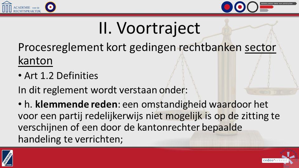 II. Voortraject Procesreglement kort gedingen rechtbanken sector kanton. Art 1.2 Definities. In dit reglement wordt verstaan onder: