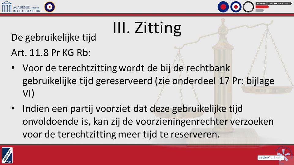 III. Zitting De gebruikelijke tijd Art. 11.8 Pr KG Rb: