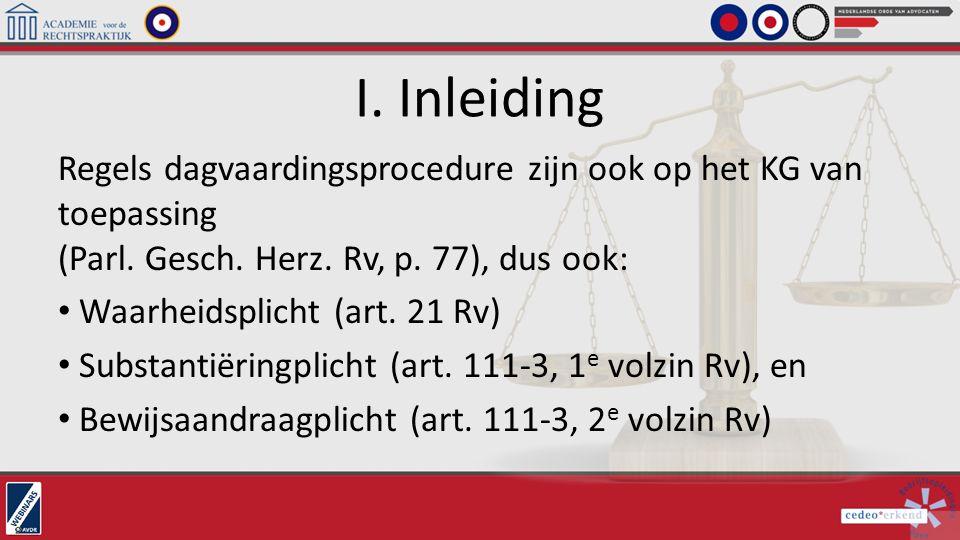 I. Inleiding Regels dagvaardingsprocedure zijn ook op het KG van toepassing (Parl. Gesch. Herz. Rv, p. 77), dus ook:
