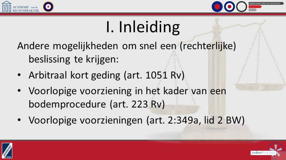 I. Inleiding Andere mogelijkheden om snel een (rechterlijke) beslissing te krijgen: Arbitraal kort geding (art. 1051 Rv)