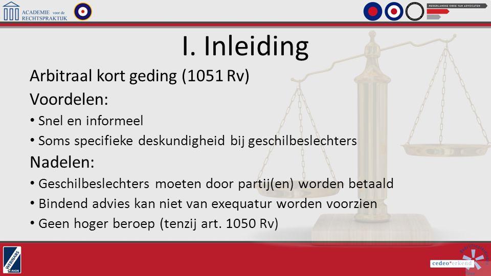 I. Inleiding Arbitraal kort geding (1051 Rv) Voordelen: Nadelen: