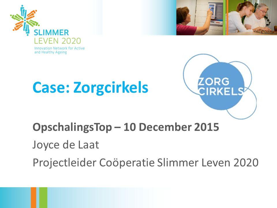 Case: Zorgcirkels OpschalingsTop – 10 December 2015 Joyce de Laat