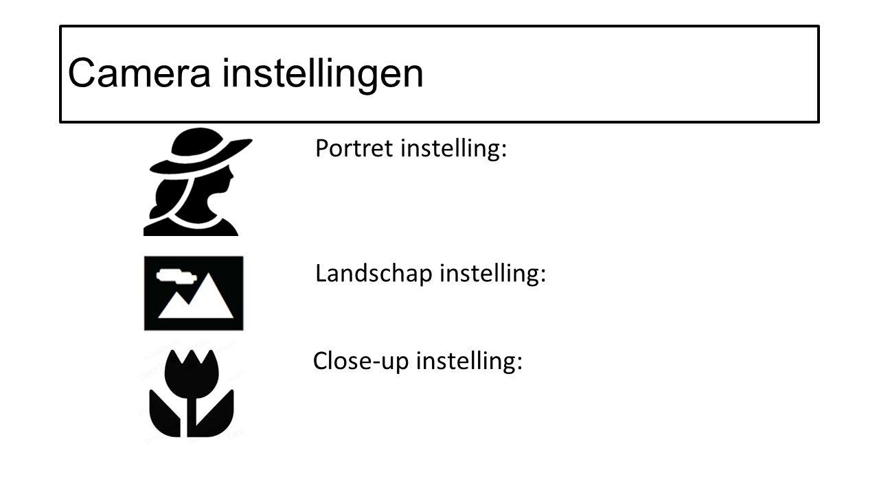 Camera instellingen Portret instelling: Landschap instelling: