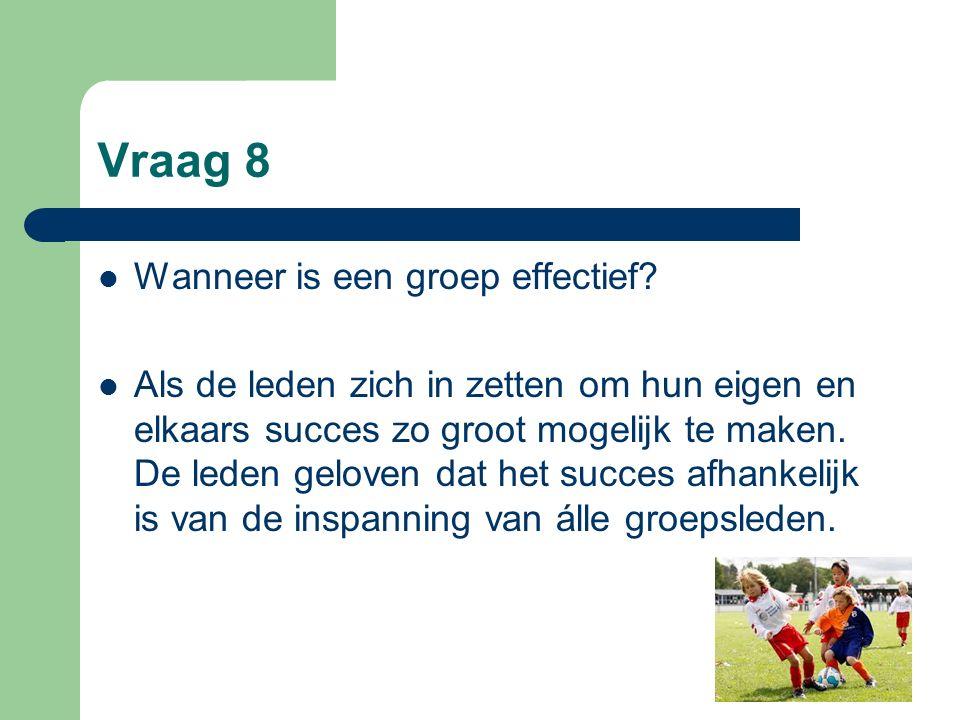 Vraag 8 Wanneer is een groep effectief