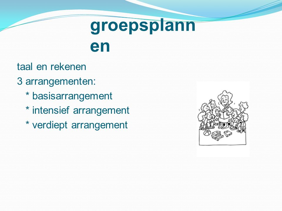 groepsplannen taal en rekenen 3 arrangementen: * basisarrangement