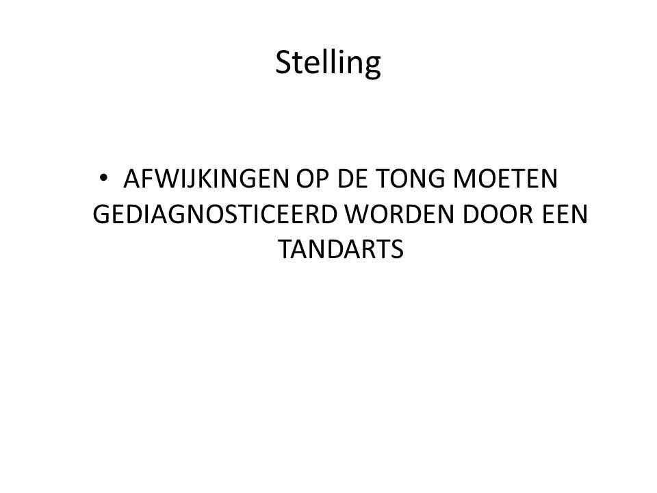 Stelling AFWIJKINGEN OP DE TONG MOETEN GEDIAGNOSTICEERD WORDEN DOOR EEN TANDARTS