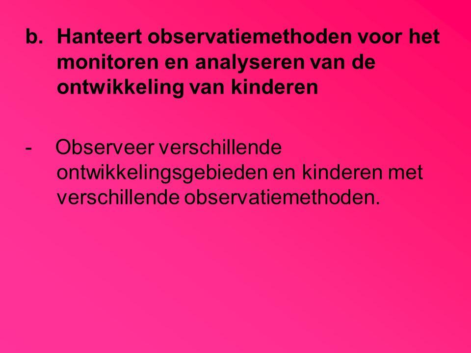 Hanteert observatiemethoden voor het monitoren en analyseren van de ontwikkeling van kinderen
