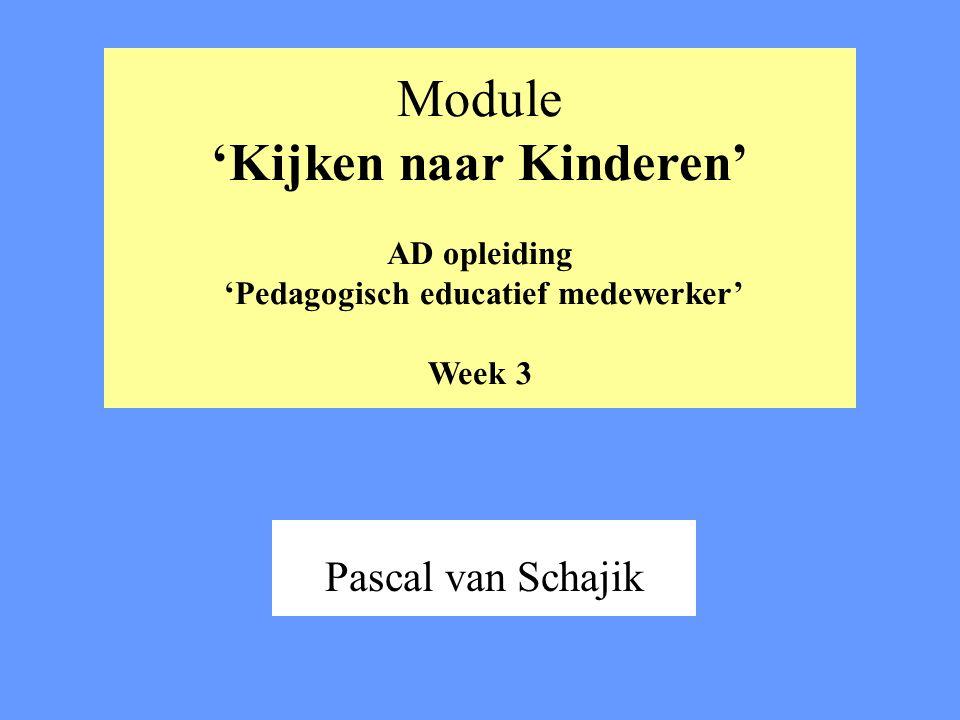 Module 'Kijken naar Kinderen' AD opleiding 'Pedagogisch educatief medewerker' Week 3
