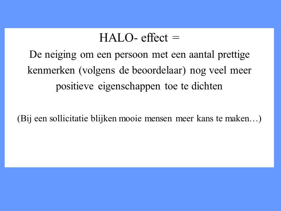 HALO- effect = De neiging om een persoon met een aantal prettige
