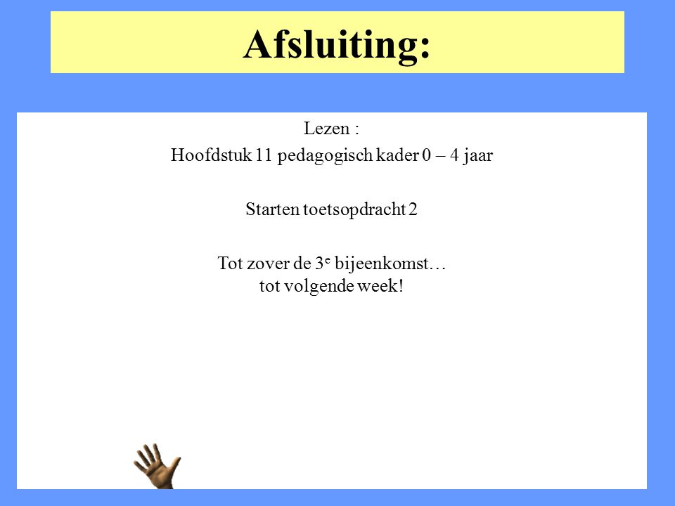 Afsluiting: Lezen : Hoofdstuk 11 pedagogisch kader 0 – 4 jaar