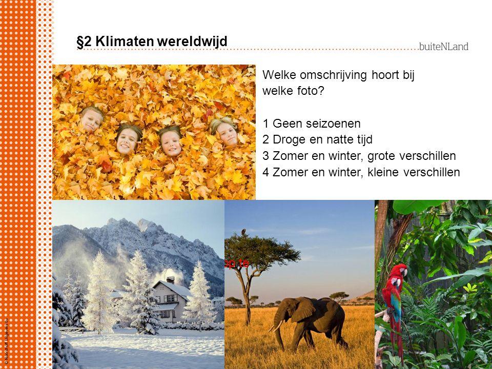 §2 Klimaten wereldwijd Welke omschrijving hoort bij welke foto