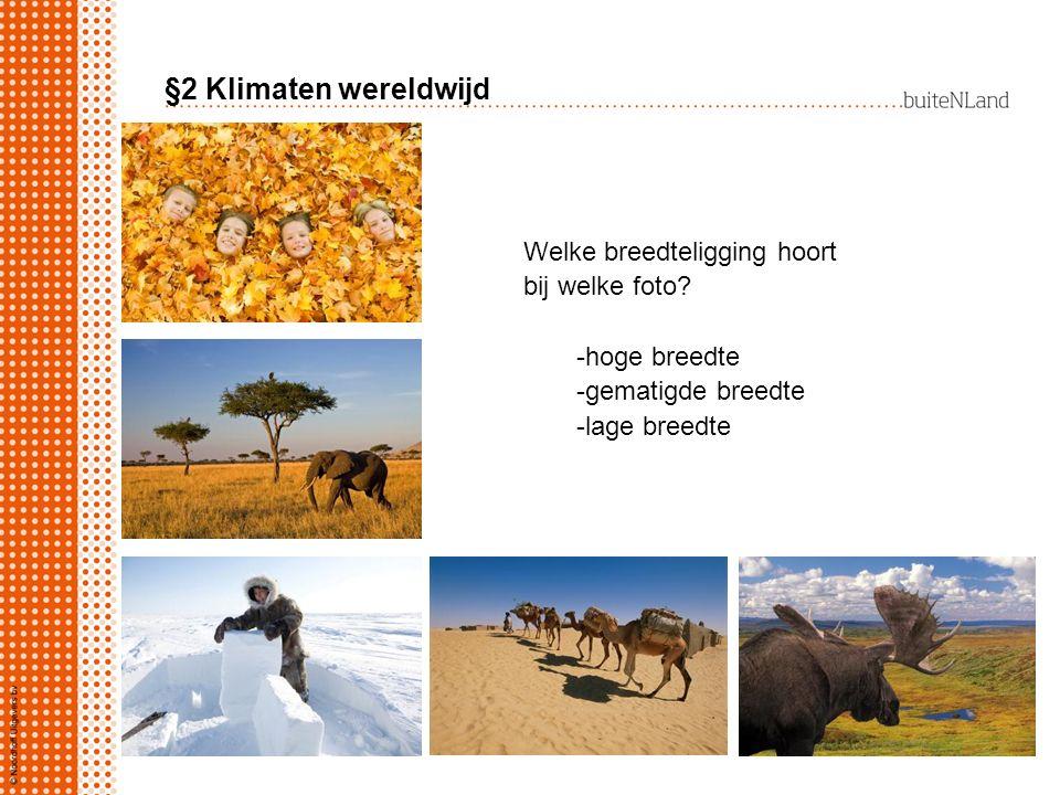 §2 Klimaten wereldwijd Welke breedteligging hoort bij welke foto