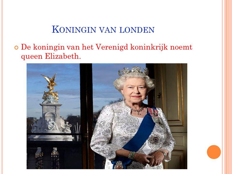 Koningin van londen De koningin van het Verenigd koninkrijk noemt queen Elizabeth.