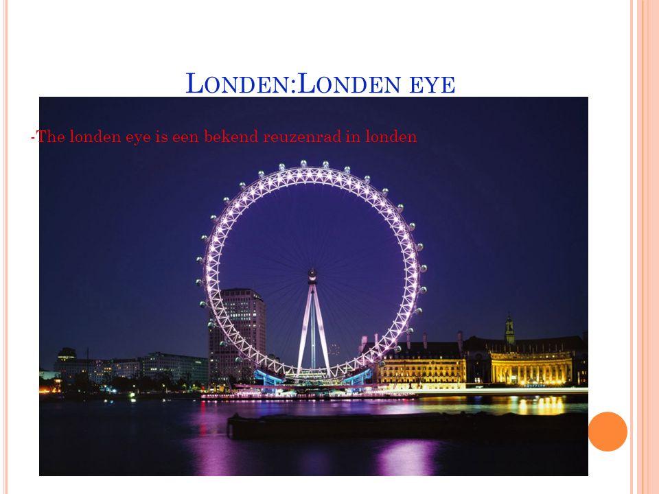Londen:Londen eye -The londen eye is een bekend reuzenrad in londen