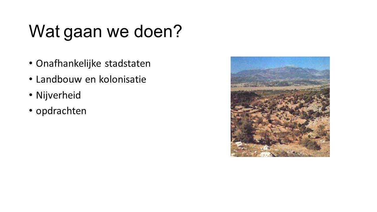 Wat gaan we doen Onafhankelijke stadstaten Landbouw en kolonisatie