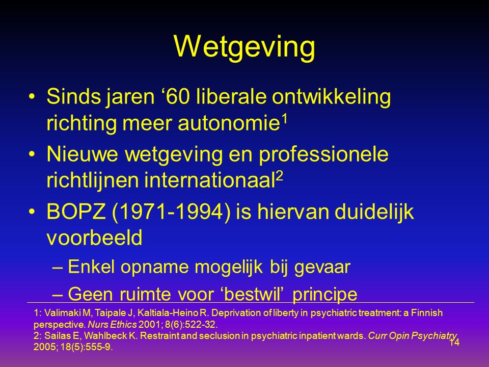 Wetgeving Sinds jaren '60 liberale ontwikkeling richting meer autonomie1. Nieuwe wetgeving en professionele richtlijnen internationaal2.