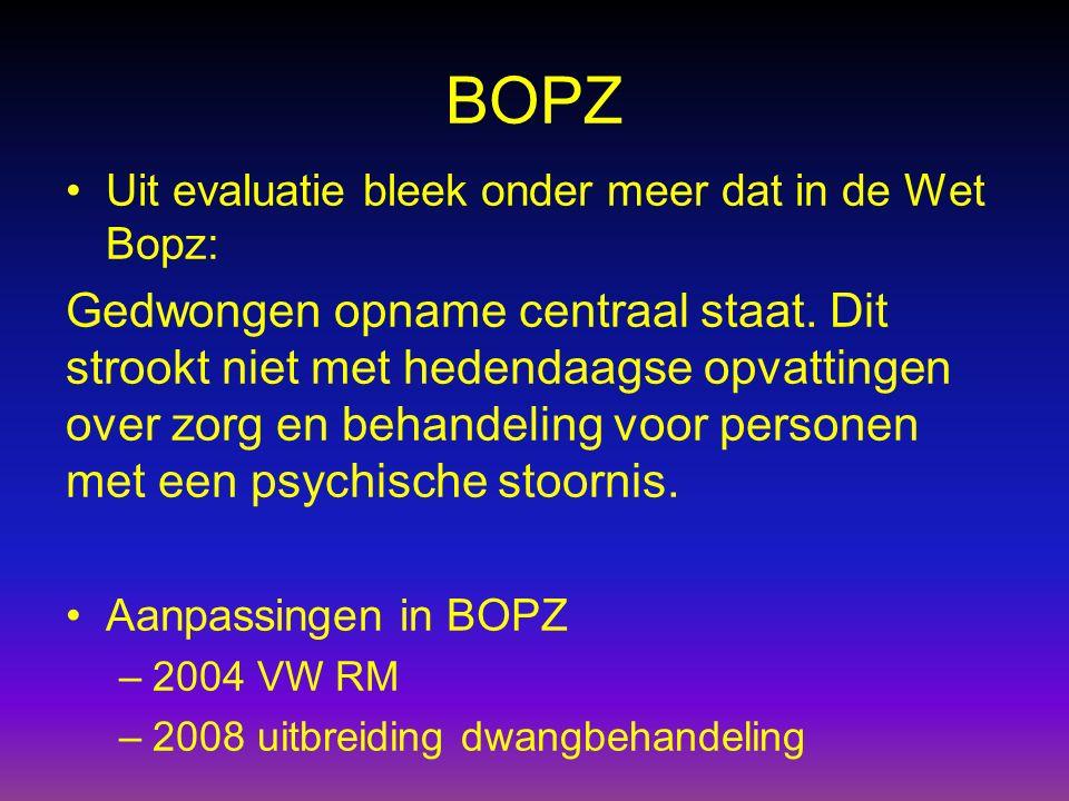 BOPZ Uit evaluatie bleek onder meer dat in de Wet Bopz: